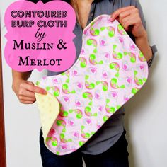 Oh Baby! Part Two: Contoured Burp Cloth Template - Free Template!  I started a Facebook page! Follow Muslin & Merlot on Facebook, Pinteres...