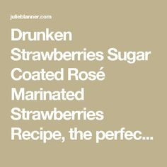 Drunken Strawberries Sugar Coated Rosé Marinated Strawberries Recipe, the perfect treat!