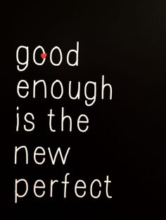 GOOD ENOUGH IS THE NEW PERFECT are you on board with this sentiment? i sometimes wish i could be lazy or smart? Related PostsSaturday Say It: That Hazelnut Chocolate SpreadSaturday Say It: Do the WorkSaturday Say It: Seriously AmazingSaturday Say … Continue reading →