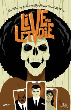 Live and Let Die by Mike Mahle James Bond Poster Redux Series  December 25th 2013