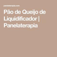 Pão de Queijo de Liquidificador | Panelaterapia