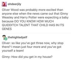 I love that 'how did you get in my house' bc we all know how much Oliver loves Quidditch.