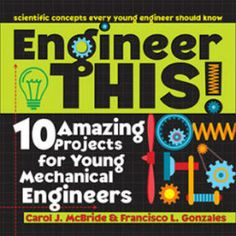 Engineer This! 10 Amazing Projects for Young Mechanical Engineers by Carol J. McBride & Francisco L. Stem Science, Science Activities, Mechanical Engineering Projects, Recycling Facts, Young Engineers, Hobbies For Kids, Daisy Girl Scouts, Stem For Kids, Early Literacy
