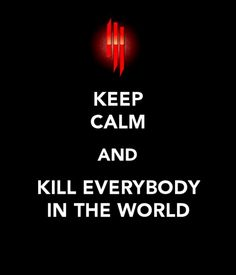 kill everybody in the world