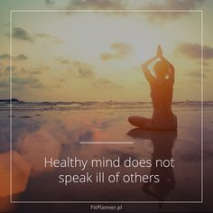 Healthy mind does not speak ill of others!