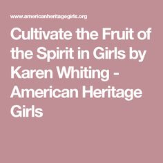 Cultivate the Fruit of the Spirit in Girls by Karen Whiting - American Heritage Girls