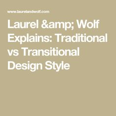 Laurel Wolf Explains Traditional Vs Transitional Design Style