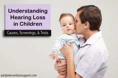 Learn about hearing loss in children: causes, the tests used for infants and toddlers, and resources for the hearing impaired. | EIS