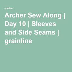 Archer Sew Along | Day 10 | Sleeves and Side Seams | grainline