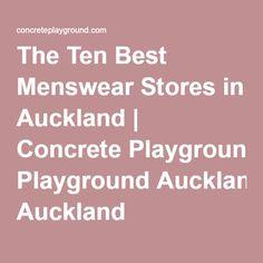 The Ten Best Menswear Stores in Auckland | Concrete Playground Auckland