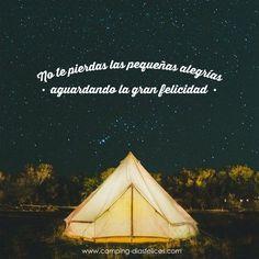 """""""No te pierdas las pequeñas alegrías aguardando la gran felicidad""""  www.camping-diasfelices.com"""