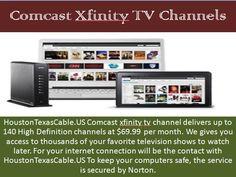 Comcast xfinity tv channel delivers up to 100 High Definition channels at $69.99 per month. HoustonTexasCable.US gives you access to thousands of your favorite television shows to watch later.