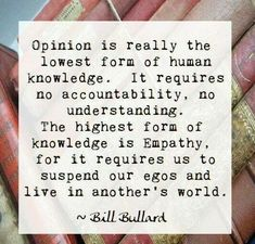 opinion is really the lowest form of human knowledge...    bill bullard