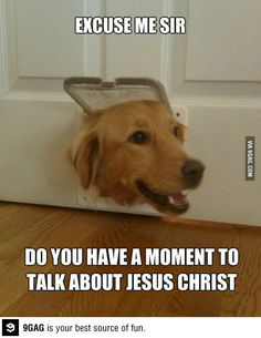 Excuse me sir do you have a moment to talk about Jesus Christ?
