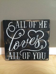 All of me loves all of you wedding handmade by thisoldbarnsigns gift, wedding, signs, country, rustic