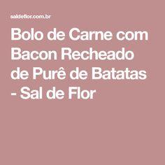 Bolo de Carne com Bacon Recheado de Purê de Batatas - Sal de Flor