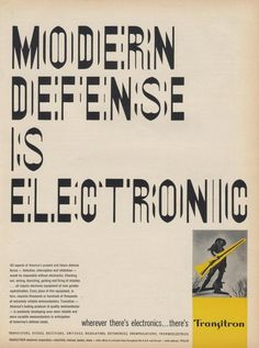 MODERN DEFENSE IS ELECTRONIC  Transitron Ad from October 1960. Designed by Chermayeff & Geismar (confirmed by an issue of Idea, a Japanese graphic design magazine) Via bustbright