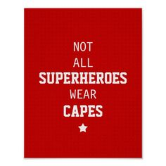 6/22/13 Not All Superheroes Wear Capes.   I did lots of superhero sayings around the house for the party.