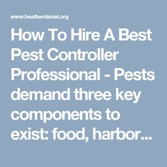 How To Hire A Best Pest Controller Professional - Pests demand three key components to exist: food, harborage, and water; all these are not hard to find in any occupied accommodation for these tiny or microscopic living creatures. Yes, many will question that if they don't get any of these elements of life, the pests will move to the neighbors dwelling in order to survive. At times, however, it is not feasible to remove any of the three things.