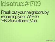 I really want to do this...I just have to figure out how to change my Wifi name. LOL