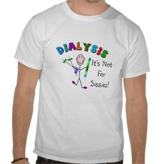 "Dialysis ""It's Not For Sissies"" T-shirt"