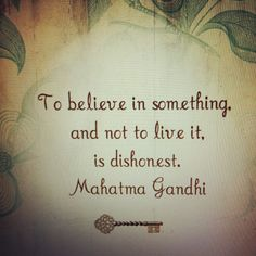 And do not live it if you don't believe it either...