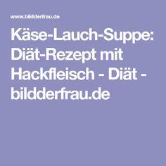 Käse-Lauch-Suppe: Diät-Rezept mit Hackfleisch - Diät - bildderfrau.de