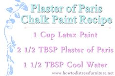 Plaster of Paris chalk paint recipe (this site compares 3 different homemade chalk paint recipies)