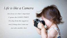 Google Image Result for http://pintsizedinfluence.com/wp-content/uploads/2012/05/Life-Is-Like-A-Camera.jpg