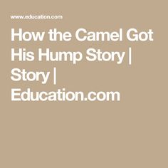 How the Camel Got His Hump Story | Story | Education.com
