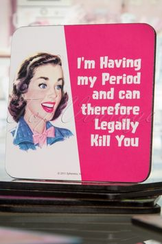 Betty Knows Best Coaster I'm having my period 509 22 16138 07062015 04W