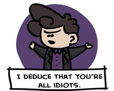 lordofthejohnlock:  Sherlock has had quite enough of your nonsense, thank you very much.