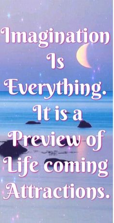 "Life Changing Qutoes: ""Imagination is everything. It is a preview of life coming attractions."""