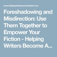 Foreshadowing and Misdirection: Use Them Together to Empower Your Fiction - Helping Writers Become Authors