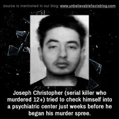 Joseph Christopher (serial killer who murdered 12+) tried to check himself into a psychiatric center just weeks before he began his murder spree