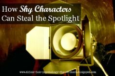 Psychology and Storycraft: How shy characters and their conflicts can steal the spotlight in a story.