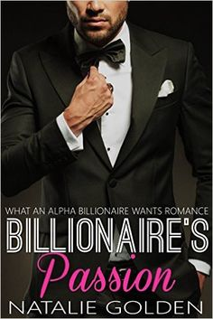 Billionaire's Passion (WHAT AN ALPHA BILLIONAIRE WANTS - ROMANCE BOOK Book 3) by Natalie Golden. Literature & Fiction, Romance, Short Story #romance #romantic #romancenovel #sexystory #billionaire #billionaireromance #passion #lovers #erotic #lovestory #sexy