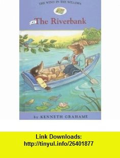 The Riverbank (Wind in the Willows) (9781599613406) Laura Driscoll, Kenneth Grahame, Ann Iosa , ISBN-10: 1599613409  , ISBN-13: 978-1599613406 ,  , tutorials , pdf , ebook , torrent , downloads , rapidshare , filesonic , hotfile , megaupload , fileserve