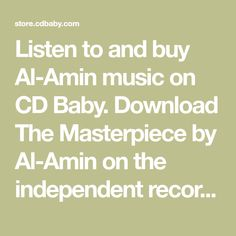 Listen to and buy Al-Amin music on CD Baby. Download The Masterpiece by Al-Amin on the independent record store by musicians for musicians. Lion Of The Desert, Studio Killers, Big Pun, Baby Music, The Masterpiece, Music Store, The A Team