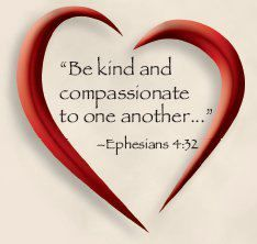 Ephesians 4:32:  Be kind and compassionate to one another...
