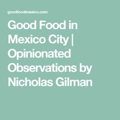Everything you need to know about Mexico's culinary scene. From down home street stalls to mom & pop restaurants to temples of fine dining, tipping guidelines and a grandmother's mole recipe, this is a gastronomic survival guide. Mole Recipe, Pops Restaurant, Mexico City, Fine Dining, Good Food, Reading, Recipes, Blog, Word Reading