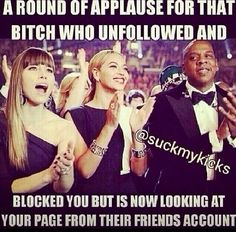 A Round Of Applause funny quotes friends bitch you round instagram instagram pictures instagram graphics blocks page looking applause unfollowed account
