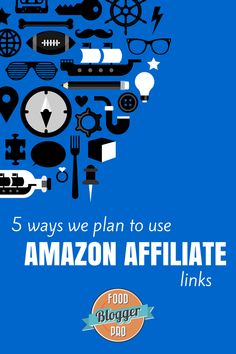 5 Ways We Plan to Use Amazon Affiliate Links | foodbloggerpro.com