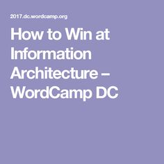 How to Win at Information Architecture – WordCamp DC