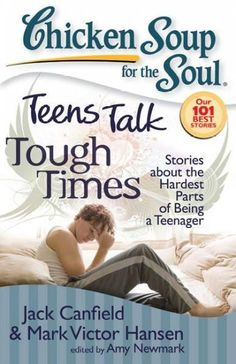 Teens Talk Tough Times: Stories About the Hardest Parts of Being a Teenager (Chicken Soup for the Soul)