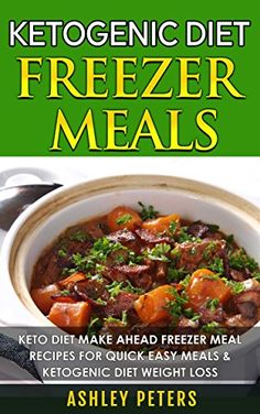 Ketogenic Diet Freezer Meals:  Keto Diet Make Ahead Freezer Mal Recipes For Quick Easy Meals & Ketogenic Diet Weight Loss (Ketogenic Diet Cookbook, Slow Cooker Freezer Recipes) by Ashley Peters http://www.amazon.com/dp/B014QH42PQ/ref=cm_sw_r_pi_dp_mCT9vb1ANQ07Y