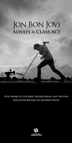Jon Bon Jovi: Always A Class Act. Our thanks to the band, Rogers Arena, and the fans. Vancouver rocked on Saturday night!
