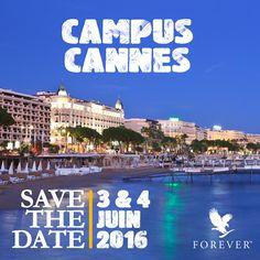 SAVE THE DATE CAMPUS CANNES 2016 Nous vous donnons rendez-vous les 3 et 4 juin prochains à Cannes !!! Venez profiter de la douceur de Cannes et danser sur la plage le vendredi lors de la Beach Party Forever !  Samedi 4 juin, place au business lors de notre Campus... Retrouvez des intervenants d'exception, des success stories inspirantes, de sublimes reconnaissances et plein d'autres surprises à la mode Forever !