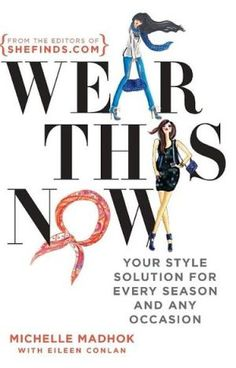 Wear This Now: Your Style Solution for Every Season and Any Occasion
