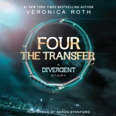 FOUR The Transfer: A Divergent Story | [Veronica Roth]